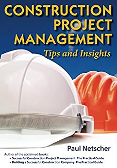 [Paul Netscher]のConstruction Project Management: Tips and Insights (English Edition)