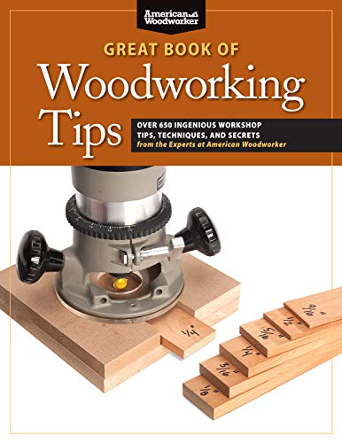 Great Book of Woodworking Tips: Over 650 Ingenious Workshop Tips, Techniques, and Secrets from the Experts at American Woodworker (Fox Chapel ... (American Woodworker (Paperback))