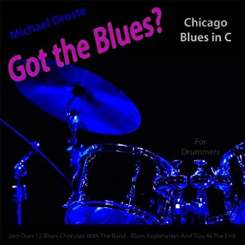 Got the Blues? Chicago Blues in the Key of C for Drummers