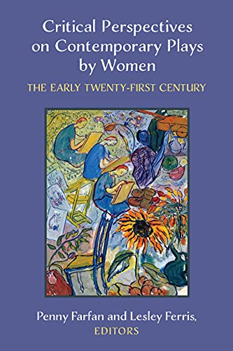 Critical Perspectives on Contemporary Plays by Women: The Early Twenty-First Century (English Edition)