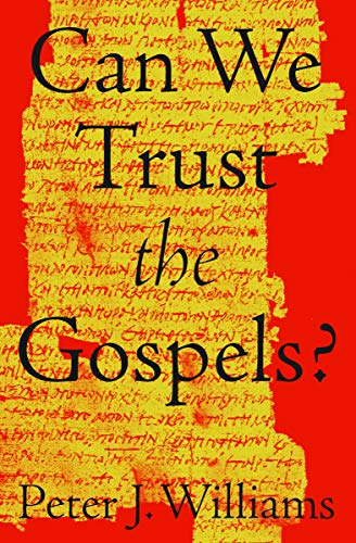 Can We Trust the Gospels? by [Peter J. Williams]
