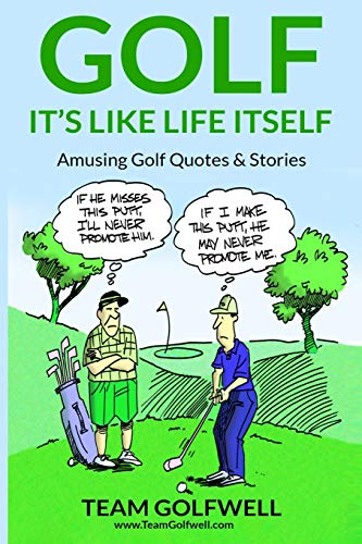 GOLF: It's Like Life Itself. Amusing Golf Quotes & Stories