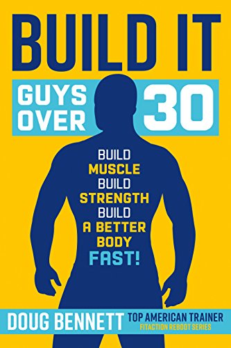 Build It: The Most Challenging and Effective Workout & Diet Plans for Guys Over 30 (Boxing, Weight Training, Agility, Speed, Strength and Body Weight) ... workouts. (Fitaction Reboot Series Book 3)