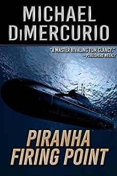 Piranha Firing Point (The Michael Pacino Series Book 5) by [Michael DiMercurio]