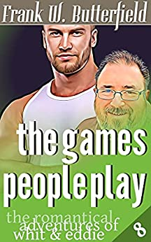 The Games People Play (The Romantical Adventures of Whit & Eddie Book 8) by [Frank W. Butterfield]
