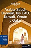 Arabia Saudí, Bahréin, los EAU, Kuwait, Omán y Qatar 2 (Guías de País Lonely Planet)
