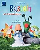 Basteln mit Kleinkindern: Lustige Ideen einfach umgesetzt - Ann Engel-Truber