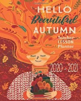 Hello Beautiful Autumn Teacher Lesson Planner 2020 - 2021: Fall Girl Academic Organizer For Educators | Monthly And Daily Schedule For School Year 2020 - 2021