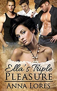 Ella's Triple Pleasure (Sinfully Hers Book 1) by [Anna Lores]