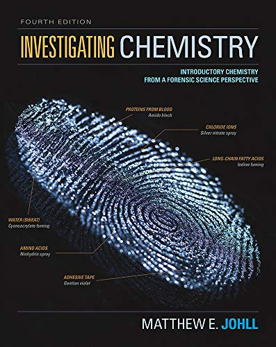 Compare Textbook Prices for Investigating Chemistry: Introductory Chemistry From A Forensic Science Perspective Fourth Edition ISBN 9781319079468 by Johll, Matthew