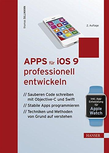 Apps für iOS 9 professionell entwickeln: Sauberen Code schreiben mit Objective-C und Swift. Stabile Apps programmieren. Techniken & Methoden von Grund auf verstehen