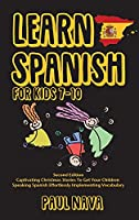 Learn Spanish For Kids 7-10: Second Edition Captivating Christmas Stories To Get Your Children Speaking Spanish Effortlessly Implementing Vocabulary