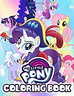 My Little Pony Coloring Book: 40+ High Quality Hand-Drawn Images Of My Little Pony TV Cartoon For Kids, Teens And Adults