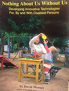 Nothing About Us Without Us: Developing Innovative Technologies For, By, and With Disabled Persons 0965558533 Book Cover
