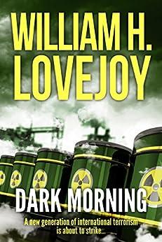 Dark Morning: An International Terror Thriller by [William H. Lovejoy]