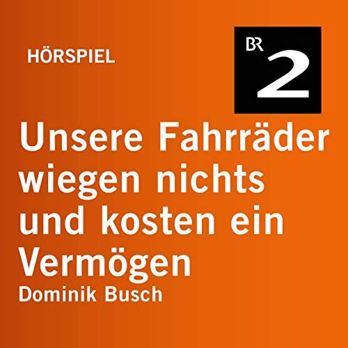 Unsere Fahrräder wiegen nichts und kosten ein Vermögen                   By:                                                                                                                                 Dominik Busch                               Narrated by:                                                                                                                                 Katja Bürkle,                                                                                        Brigitte Hobmeier,                                                                                        Gabriel Raab,                   and others                 Length: 51 mins     Not rated yet     Overall 0.0