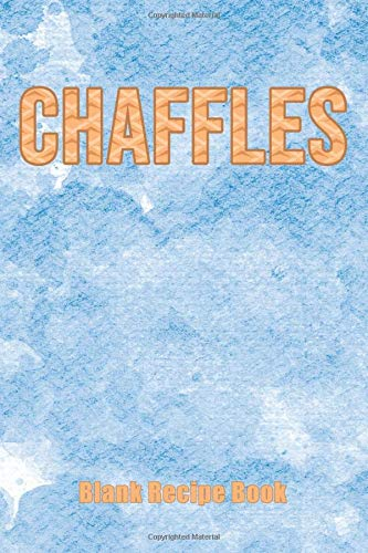 Chaffles Blank Recipe Book: Template With Space To Write In Your Favorite Chaffle Recipes Paperback Journal 6 x 9 Waffle Writing Design