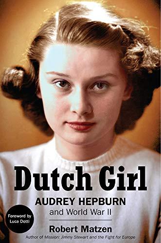 Compare Textbook Prices for Dutch Girl: Audrey Hepburn and World War II 1st edition Edition ISBN 9781732273535 by Matzen, Robert,Dotti, Luca