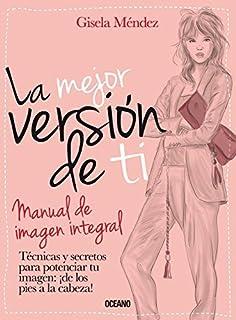 La mejor versi?n de ti: Manual de imagen integral (Estilo) (Spanish Edition) by Gisela M?ndez (2013-11-01)