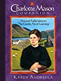 A Charlotte Mason Companion: Personal Reflections on the Gentle Art of...