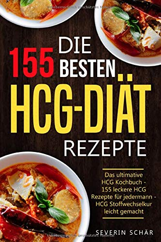 Die 155 besten HCG Diät Rezepte: Das ultimative HCG Kochbuch - 155 leckere HCG Rezepte für jedermann - HCG Stoffwechselkur leicht gemacht