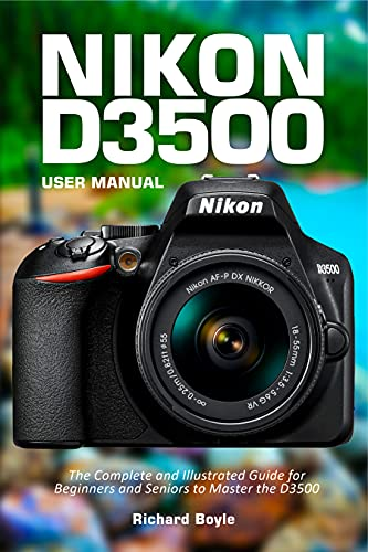 Nikon D3500 User Manual: The Complete and Illustrated Guide for Beginners and Seniors to Master the D3500 (English Edition)