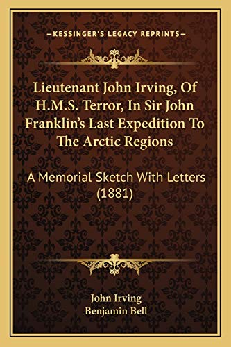 Lieutenant John Irving, Of H.M.S. Terror, In Sir John Franklin's Last Expedition To The Arctic Regions: A Memorial Sketch With Letters (1881)