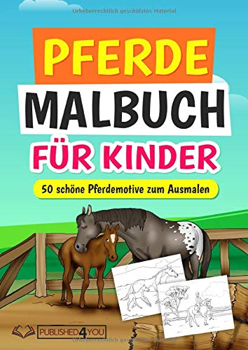 Pferde Malbuch für Kinder: 50 schöne Pferdemotive zum Ausmalen (mit 50 interessanten Fakten über Pferde)