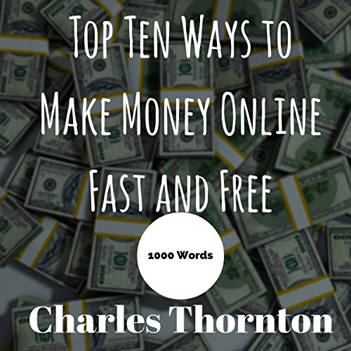Top Ten Ways to Make Money Online Fast and Free audiobook cover art