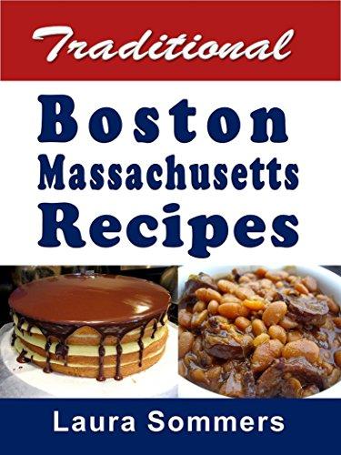 Traditional Boston Massachusetts Recipes: Cookbook Full of Recipes From Boston, Massachusetts by [Laura Sommers]