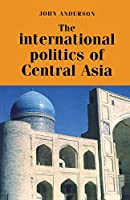 The International Politics of Central Asia (Europe in Change)