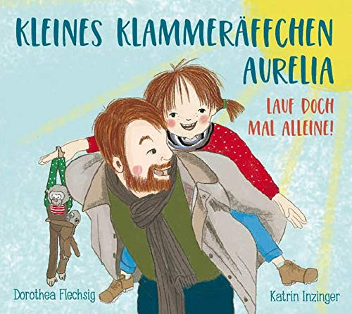 Kleines Klammeräffchen Aurelia! Lauf doch mal alleine!: Lustiges Mitmach- Bilderbuch für Kinder zwischen 2 und 6. Zum Vorlesen, Mitmachen und ... auf humorvolle Weise Bewegungsabläufe kennen.