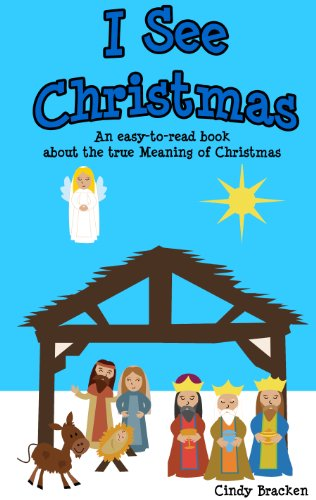 I See Christmas (A Christmas sight word book for young children - The true meaning of Christmas)