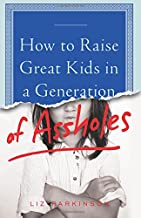 How to Raise Great Kids in a Generation of Assholes