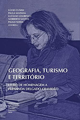 Geografia, Turismo e Território: Livro de homenagem a Fernanda Delgado Cravidão (Geografias 6) (Portuguese Edition)