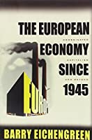 The European Economy since 1945: Coordinated Capitalism and Beyond (The Princeton Economic History of the Western World) by Barry Eichengreen(2008-07-21)