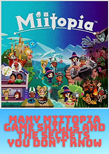 Many Miitopia Game Skills and the Secrets You don't Know: This book is primarily written to teach you various Miitopia skills and tricks that (English Edition)