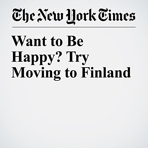 Want to Be Happy? Try Moving to Finland copertina