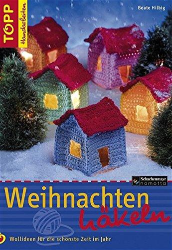 Weihnachten häkeln: Wollideen für die schönste Zeit (TOPP Handarbeiten)