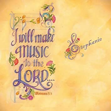 I Will Make Music To The Lord