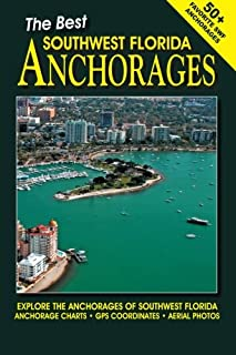 The Best Southwest Florida Anchorages: Explore The Anchorages Of Southwest Florida -- Anchorage Charts -- GPS Coordinates -- Aerial Photos