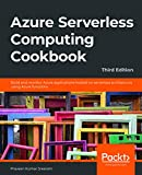 Azure Serverless Computing Cookbook: Build and monitor Azure applications hosted on serverless architecture using Azure functions, 3rd Edition (English Edition)