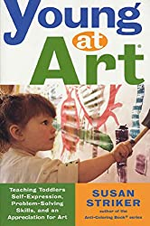 Young at Art: Teaching Toddlers Self- Expression, Problem-Solving Skills, and an Appreciation for Art