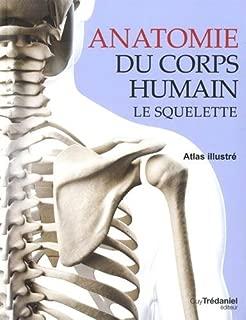 Anatomie du corps humain Le squelette : Atlas illustré