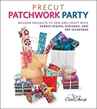Precut Patchwork Party: Projects to Sew and Craft with Fabric Strips, Squares, and Fat Quarters by Elaine Schmidt (2013-02-01)