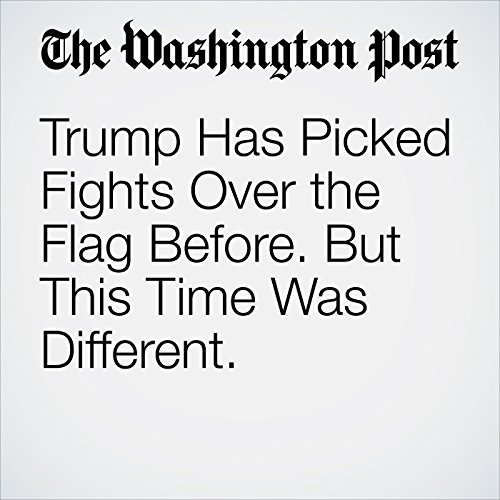 Trump Has Picked Fights Over the Flag Before. But This Time Was Different. copertina