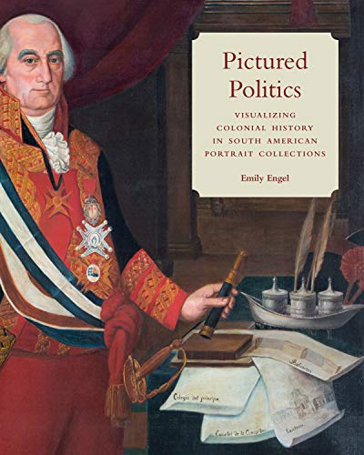 Pictured Politics: Visualizing Colonial History in South American Portrait Collections