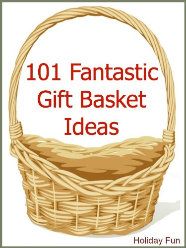 101 Fantastic Gift Basket Ideas Ebook Holiday Fun Amazon In Kindle Store