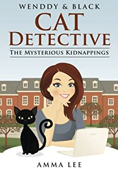 The Mysterious Kidnappings - Book #1 of the Wendy & Black The Cat Detective