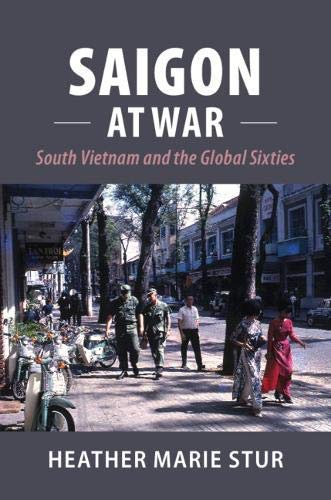 Saigon at War: South Vietnam and the Global Sixties (Cambridge Studies in US Foreign Relations) (English Edition)